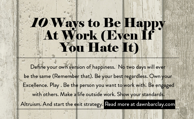 10 ways to be happy at work even if you hate it living moxie ccuart Choice Image
