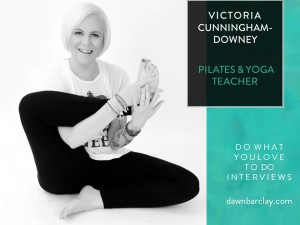 Do What You Love Interview: Meet Victoria Cunningham-Downey, Pilates and Yoga Teacher