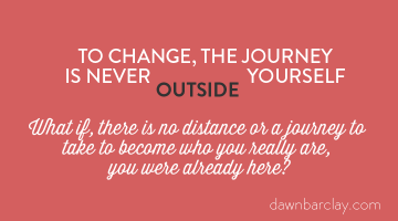 to change the journey is never outside yourself