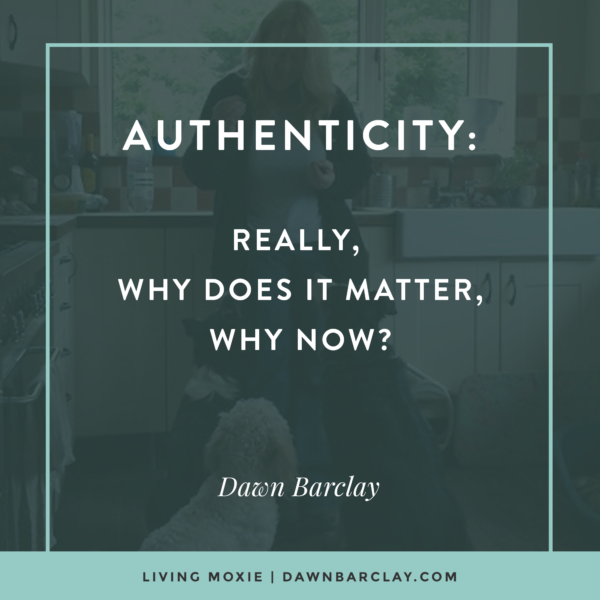 Authenticity. Really, Why Does It Matter? Why Now?