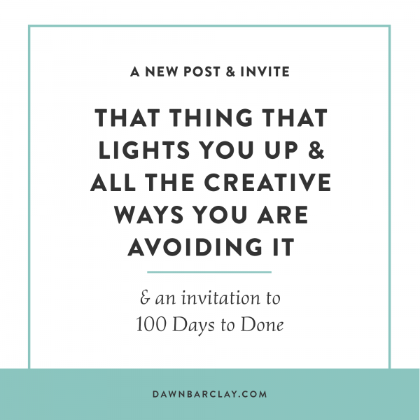 The Thing That Lights You Up, And All Creative Ways You're Avoiding It (& An Invitation)