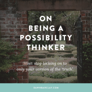 On Being a Possibility Thinker